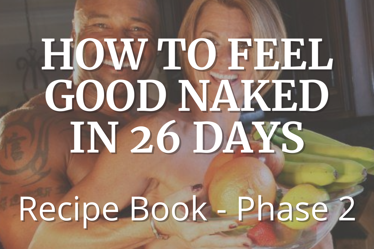 how to feel good naked in 26 days recipe book phase 2