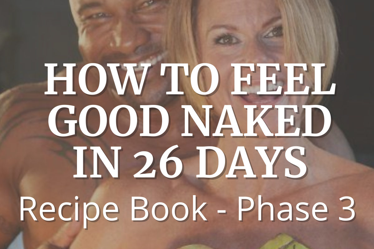 How to Feel Good Naked in 26 Days Phase III